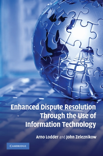 Enhanced Dispute Resolution Through the Use of Information Technology ebook by Arno R. Lodder,John Zeleznikow