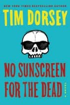 No Sunscreen for the Dead - A Novel eBook by Tim Dorsey
