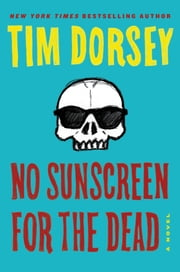 No Sunscreen for the Dead - A Novel 電子書籍 by Tim Dorsey
