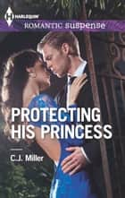 Protecting His Princess - A Protector Hero Romance ekitaplar by C.J. Miller
