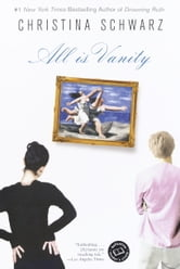 All Is Vanity - A Novel ebook by Christina Schwarz