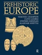 Prehistoric Europe ebook by Timothy Champion,Clive Gamble,Stephen Shennan,Alasdair Whittle