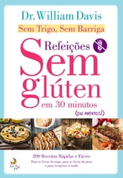 Sem Trigo, Sem Barriga Refeições sem Glúten em 30 minutos ebook by William Davis
