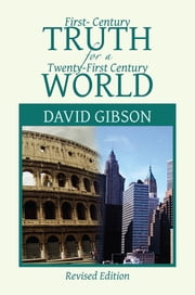 First-Century Truth for a Twenty-first Century World - The Crucial Issues of Biblical Authority ebook by David Gibson