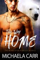 The Way Home - A Coming Home Bear Shifter Romance ebook by Michaela Carr