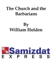 The Church and the Barbarians ebook by William Holden Hutton