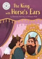 The King with Horse's Ears - Independent Reading White 10 ebook by Damian Harvey, Pink Wazza