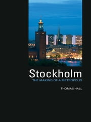 Stockholm - The Making of a Metropolis ebook by Thomas Hall