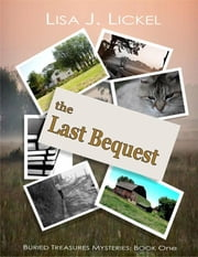 The Last Bequest - Buried Treasure Mysteries ebook by Lisa J Lickel