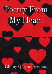 Poetry From My Heart ebook by Ebony Queen Freeman