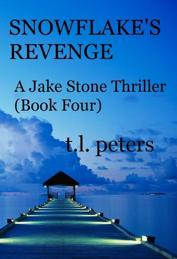 Snowflake's Revenge, A Jake Stone Thriller (Book Four) ebook by T.L. Peters