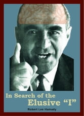 "In Search of the Elusive ""I"" ebook by Robert Lee Hamady"