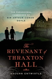 The Revenant of Thraxton Hall - The Paranormal Casebooks of Sir Arthur Conan Doyle ebook by Vaughn Entwistle