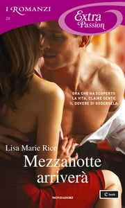 Mezzanotte arriverà (I Romanzi Extra Passion) ebook by Lisa Marie Rice