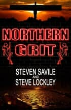 Northern Grit ebook by Steven Savile, Steve Lockley