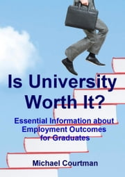 Is University Worth It? Essential Information about Employment Outcomes for Graduates ebook by Michael Courtman