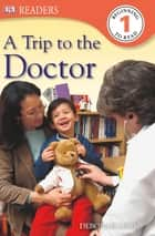 DK Readers: A Trip to the Doctor ebook by DK Publishing