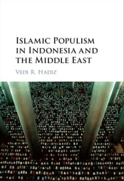 Islamic Populism in Indonesia and the Middle East ebook by Vedi R. Hadiz