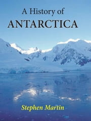 A History of Antarctica ebook by Stephen Martin