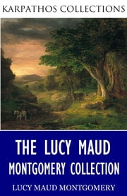 The Lucy Maud Montgomery Collection ebook by Lucy Maud Montgomery