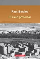 El cielo protector eBook by Paul Bowles