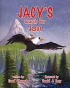 Jacy's Search For Jesus ebook by Carol Edwards, Illustrator: Daniel J. Frey