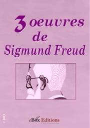 3 œuvres de Sigmund Freud ebook by Freud Sigmund