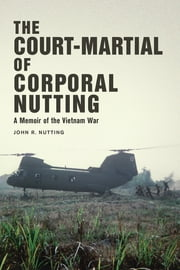 The Court-Martial of Corporal Nutting - A Memoir of the Vietnam War ebook by John R. Nutting, Ray M. Franklin