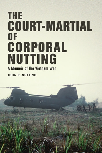 The Court-Martial of Corporal Nutting - A Memoir of the Vietnam War ebook by John R. Nutting