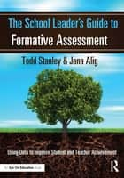 The School Leader's Guide to Formative Assessment ebook by Todd Stanley,Jana Alig