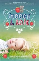 Smooch & Rose ebook by Samantha Wheeler