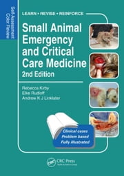 Small Animal Emergency and Critical Care Medicine: Self-Assessment Color Review, Second Edition ebook by Kirby, Rebecca