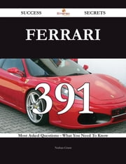 Ferrari 391 Success Secrets - 391 Most Asked Questions On Ferrari - What You Need To Know ebook by Nathan Grant