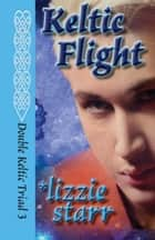 Keltic Flight - Double Keltic Triad, #3 ebook by *lizzie starr
