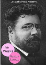 The Works Of Gaston Leroux ebook by Gaston Leroux