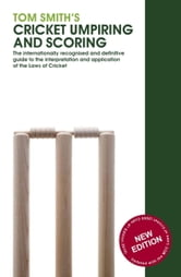 Tom Smith's Cricket Umpiring And Scoring - Laws of Cricket (2000 Code 4th Edition 2010) ebook by Tom Smith