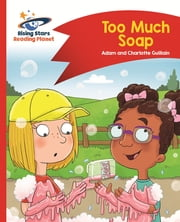 Reading Planet - Too Much Soap! - Red B: Comet Street Kids ePub ebook by Adam Guillain, Charlotte Guillain