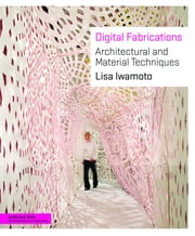 Digital Fabrications - Architectural and Material Techniques ebook by Lisa Iwamoto