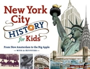 New York City History for Kids - From New Amsterdam to the Big Apple with 21 Activities ebook by Richard Panchyk