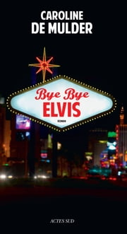 Bye Bye Elvis ebook by Caroline De Mulder