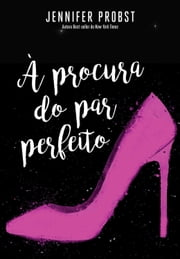 À procura do par perfeito ebook by Jennifer Probst