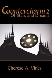 Countercharm 2: Of Stars and Dreams ebook by Cherese A. Vines