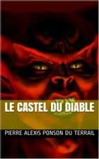Le Castel du Diable ebook by Pierre Alexis Ponson du Terrail
