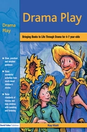 Drama Play - Bringing Books to Life Through Drama in the Early Years ebook by Kay Hiatt