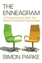 The Enneagram: A Private Session With the Worlds Greatest Psychologist ebook by Simon Parke