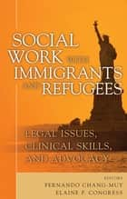 Social Work with Immigrants and Refugees ebook by Elaine P. Congress, DSW,Mr. Fernando Chang-Muy, JD