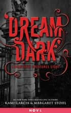 Dream Dark: A Beautiful Creatures Story ebook by Kami Garcia, Margaret Stohl