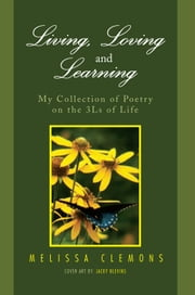 Living, Loving and Learning - My Collection of Poetry on the 3Ls of Life ebook by Melissa Clemons
