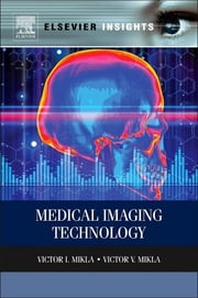 Medical Imaging Technology ebook by Victor V. Mikla,Victor I. Mikla