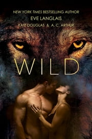 Wild ebook by Eve Langlais, Kate Douglas, A. C. Arthur